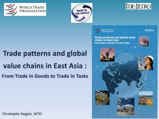 Trade patterns and global value chains in East Asia : From Trade in Goods to Trade in Tasks