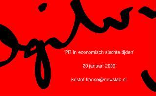 'PR in economisch slechte tijden' 20 januari 2009 kristof.franse@newslab.nl