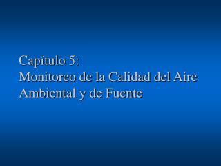Cap�tulo 5:   Monitoreo de la Calidad del Aire Ambiental y de Fuente