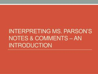 Interpreting Ms. Parson's Notes & Comments – An Introduction