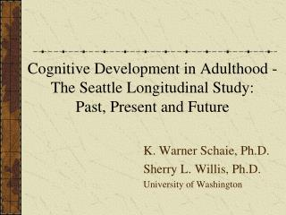 Cognitive Development in Adulthood -  The Seattle Longitudinal Study: Past, Present and Future
