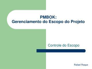 PMBOK:  Gerenciamento do Escopo do Projeto