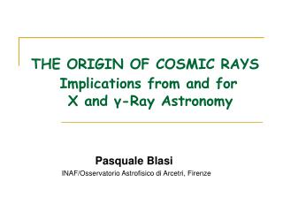 THE ORIGIN OF COSMIC RAYS Implications from and for        X and  γ -Ray Astronomy