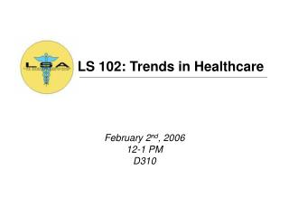 LS 102: Trends in Healthcare