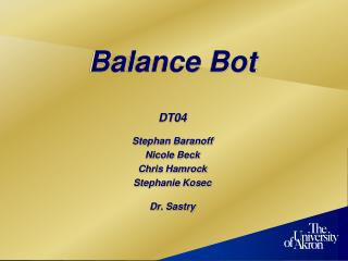 Balance  Bot DT04 Stephan  Baranoff Nicole Beck Chris  Hamrock Stephanie  Kosec Dr.  Sastry