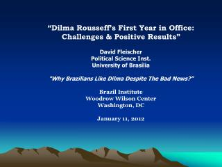 """""""Dilma Rousseff's First Year in Office: Challenges & Positive Results"""" David Fleischer"""