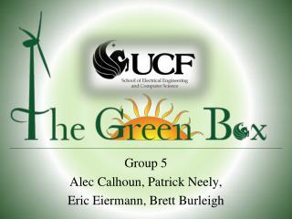 Group 5 Alec Calhoun, Patrick Neely,  Eric Eiermann, Brett Burleigh