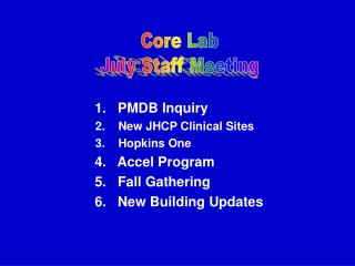 1.   PMDB Inquiry 2.    New JHCP Clinical Sites 3.    Hopkins One     	 4.   Accel Program