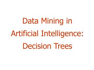 Data Mining in Artificial Intelligence:  Decision Trees