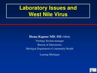Hema Kapoor MD. SM NRM Virology Section manager Bureau of laboratories Michigan Department of community Health Lansing M