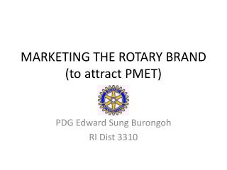 MARKETING THE ROTARY BRAND (to attract PMET)