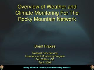 Overview of Weather and Climate Monitoring For The  Rocky Mountain Network