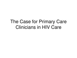 The Case for Primary Care Clinicians in HIV Care