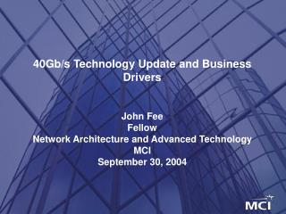 40Gb/s Technology Update and Business Drivers John Fee Fellow