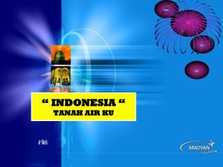 """"""" INDONESIA """"  TANAH AIR KU"""
