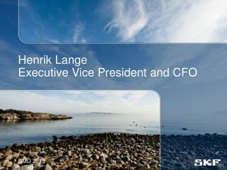 Henrik Lange  Executive Vice President and CFO