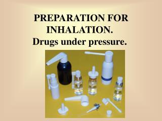 PREPARATION FOR INHALATION. Drugs underpressure.