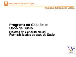 Programa de Gestión de Usos de Suelo S istema de Consulta de las Permisibilidades de usos de Suelo