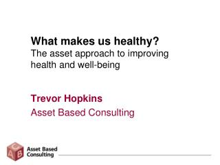 What makes us healthy? The asset approach to improving health and well-being