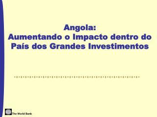 Angola:  Aumentando o Impacto dentro do País dos Grandes Investimentos