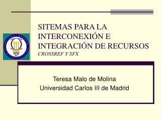SITEMAS PARA LA INTERCONEXIÓN E INTEGRACIÓN DE RECURSOS CROSSREF Y SFX