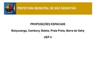 PROPOSIÇÕES ESPACIAIS Boiçucanga, Cambury, Baleia, Praia Preta, Barra do Sahy UEP 4