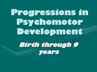 Progressions in Psychomotor Development