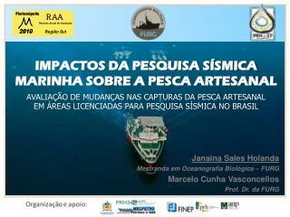 Janaina Sales Holanda Mestranda em Oceanografia Biológica – FURG Marcelo Cunha Vasconcellos