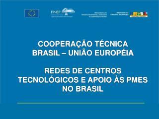 COOPERAÇÃO TÉCNICA  BRASIL – UNIÃO EUROPÉIA