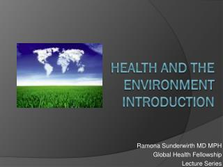 Health and the Environment                            Introduction