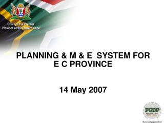 PLANNING & M & E  SYSTEM FOR  E C PROVINCE 14 May 2007