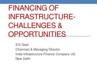 Financing of Infrastructure- Challenges & Opportunities