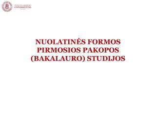 NUOLATINĖS FORMOS PIRMOSIOS PAKOPOS (BAKALAURO) STUDIJOS