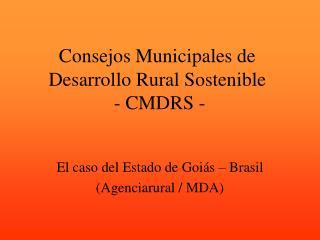 Consejos Municipales de Desarrollo Rural Sostenible  - CMDRS -