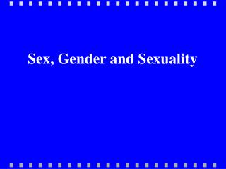 Sex, Gender and Sexuality