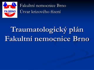 Traumatologický plán  Fakultní nemocnice Brno