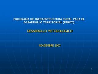 PROGRAMA DE INFRAESTRUCTURA RURAL PARA EL DESARROLLO TERRITORIAL (PIRDT)