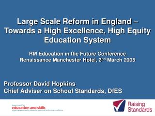 Professor David Hopkins Chief Adviser on School Standards, DfES