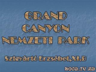 A Grand Canyon Nemzeti Park az Amerikai Egyesül Államokban,Arizóna államban van.