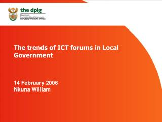 T he trends of ICT forums in Local Government 14 February 2006 Nkuna William
