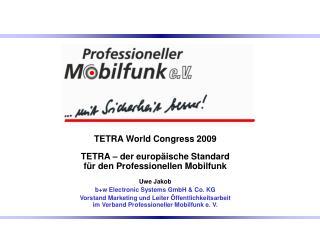 TETRA World Congress 2009 TETRA – der europäische Standard für den Professionellen Mobilfunk