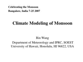 Celebrating the Monsoon  Bangalore, India 7-25 2007 Climate Modeling of Monsoon Bin Wang
