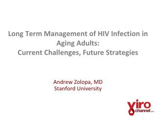 Long  Term  Management of HIV Infection in Aging Adults:   Current Challenges, Future Strategies