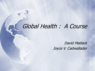 Global Health :  A Course