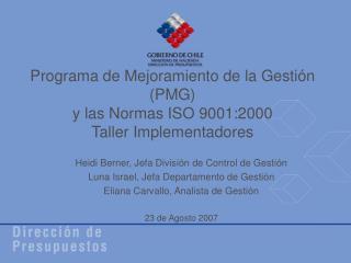 Programa de Mejoramiento de la Gestión (PMG) y las Normas ISO 9001:2000 Taller Implementadores