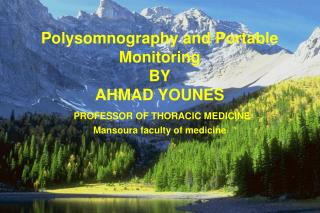 Polysomnography and Portable Monitoring BY AHMAD YOUNES PROFESSOR OF THORACIC MEDICINE
