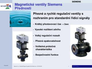 Magnetické ventily Siemens                  Přednosti