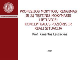 Prof. Rimantas Lau ž ackas 2007