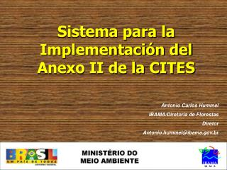 Antonio Carlos Hummel  IBAMA/Diretoria de Florestas Diretor Antonio.hummel@ibama.br