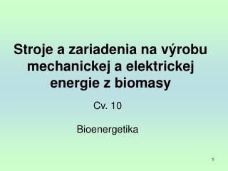 Stroje a zariadenia na výrobu mechanickej a elektrickej energie zbiomasy